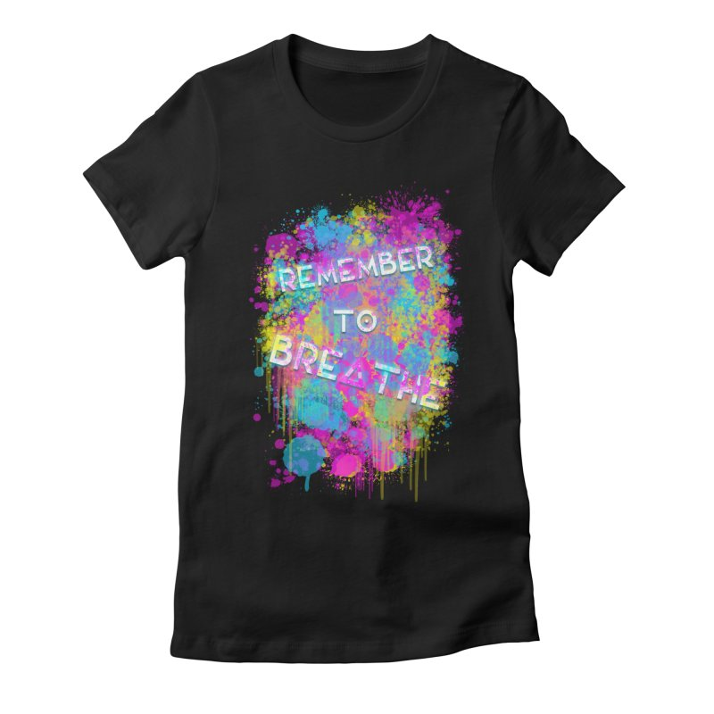 REMEMBER TO BREATHE (SPLATTER) Women's Fitted T-Shirt by VATTICA   OFFICIAL MERCH