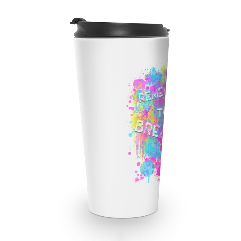 REMEMBER TO BREATHE (SPLATTER) Accessories Travel Mug by VATTICA | OFFICIAL MERCH