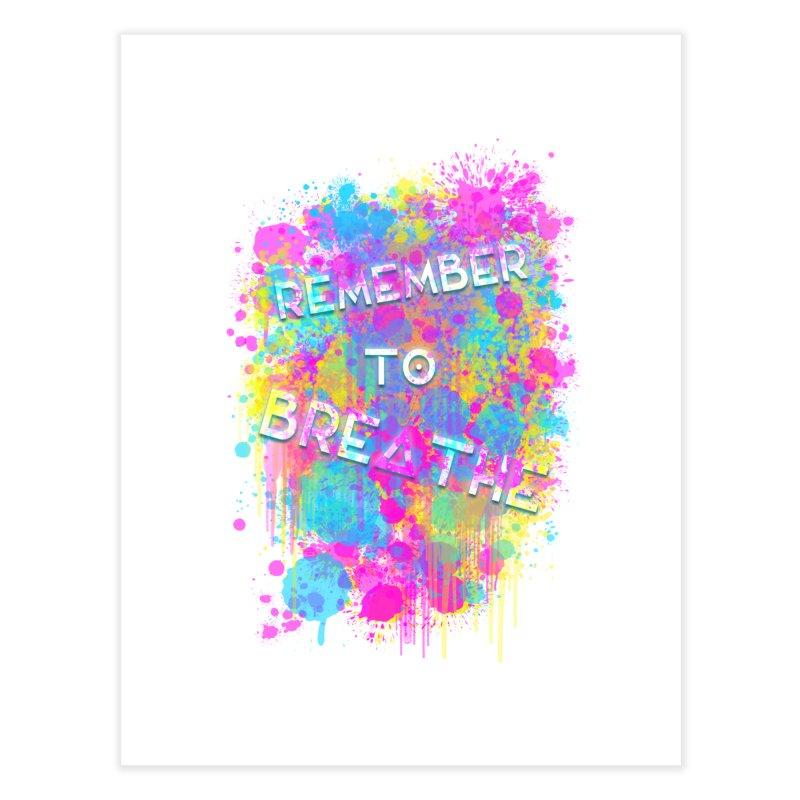 REMEMBER TO BREATHE (SPLATTER) Home Fine Art Print by VATTICA | OFFICIAL MERCH