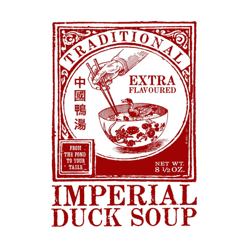 Imperial Duck Soup   by Victor Calahan