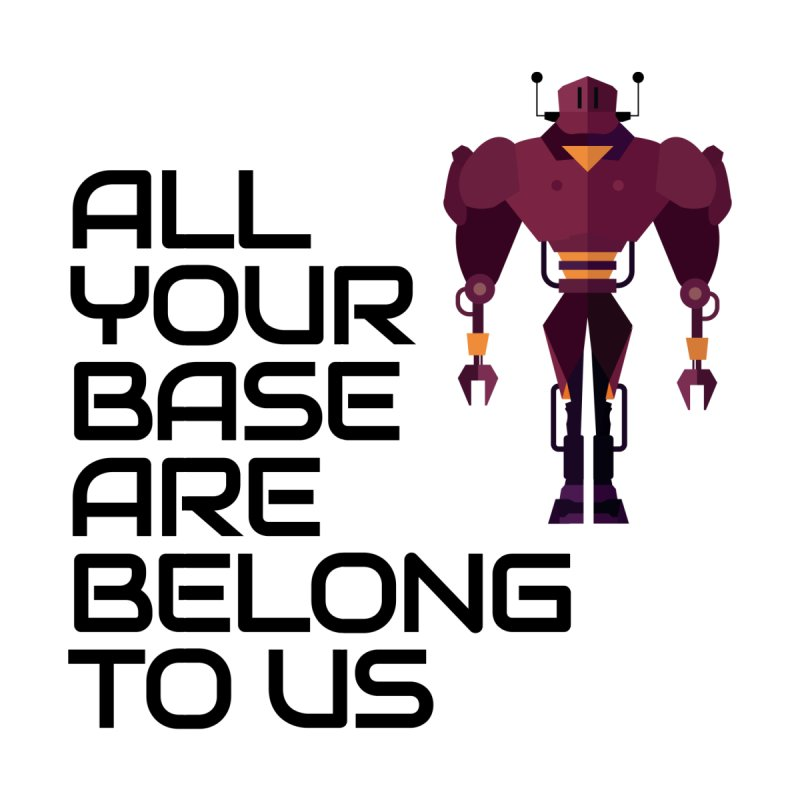 All Your Base (Black Text) by Vectors NZ