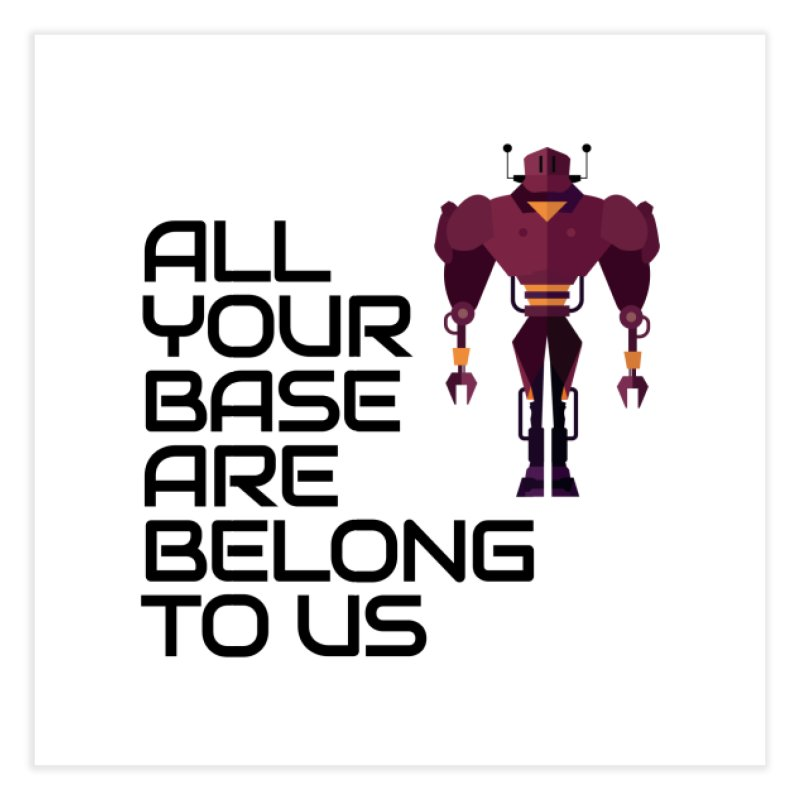All Your Base (Black Text) Home Fine Art Print by Vectors NZ