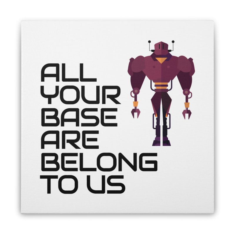 All Your Base (Black Text) Home Stretched Canvas by Vectors NZ