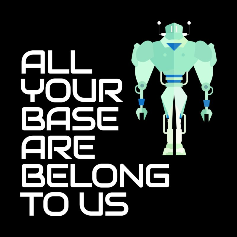 All Your Base (White Text) by Vectors NZ