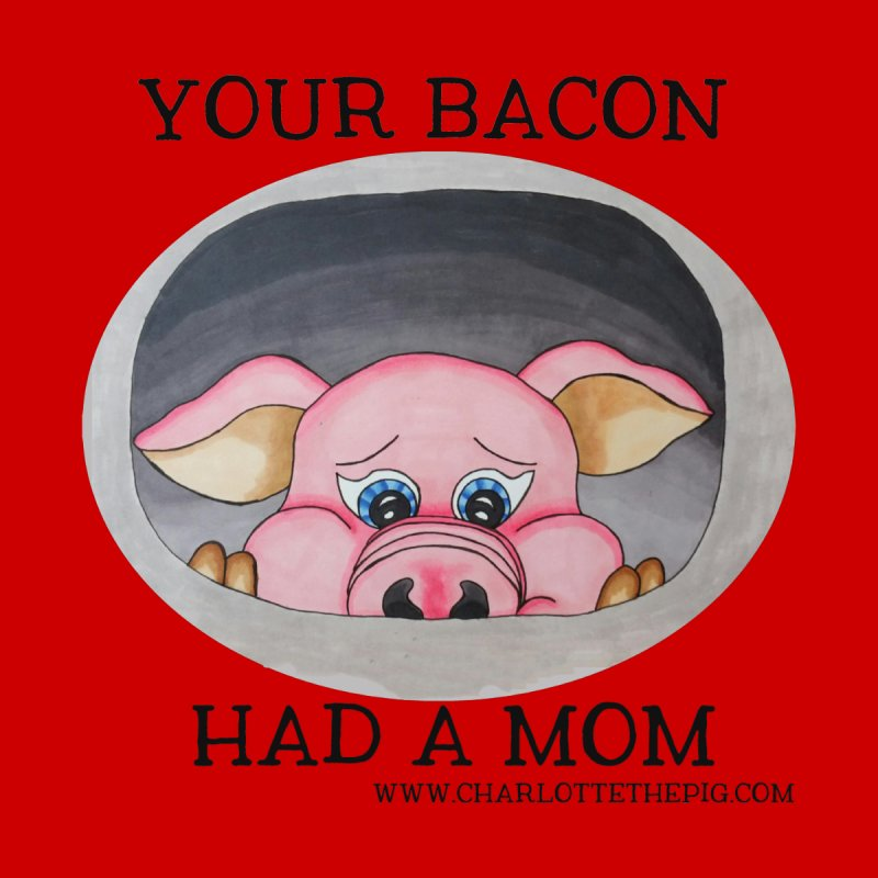 Your Bacon Had a Mom by Art From a Vegan Heart