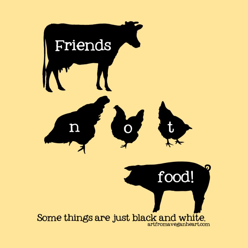 Friends not food! Some things are just black and white. by Art From a Vegan Heart