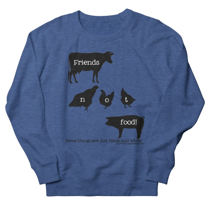 Friends not food! Some things are just black and white. Women's French Terry Sweatshirt by Art From a Vegan Heart