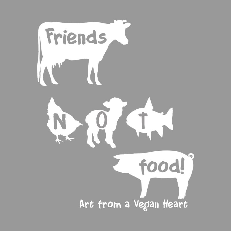 Friends not food!  With cow, chicken, lamb, fish and pig by Art From a Vegan Heart