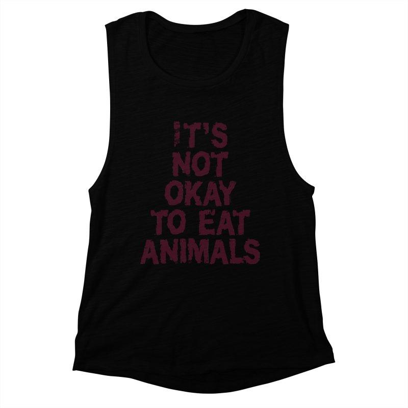 It's not okay to eat animals Women's Muscle Tank by Art From a Vegan Heart
