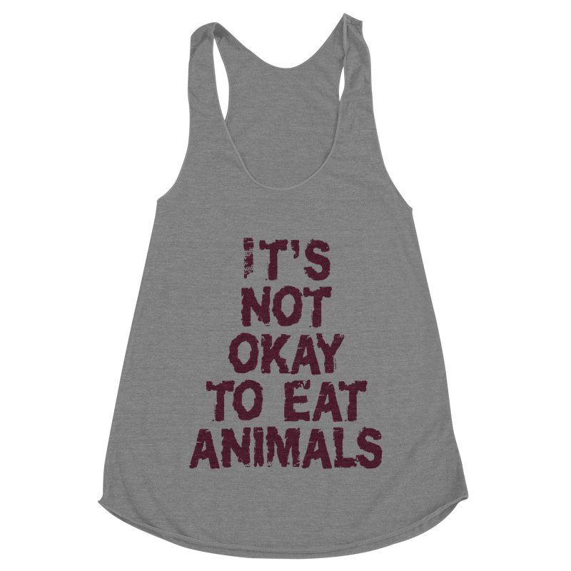 It's not okay to eat animals Women's Racerback Triblend Tank by Art From a Vegan Heart