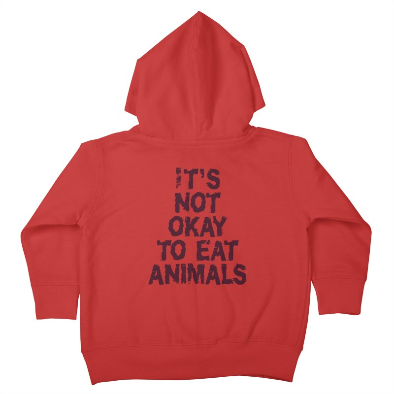 It's not okay to eat animals Kids Toddler Zip-Up Hoody by Art From a Vegan Heart