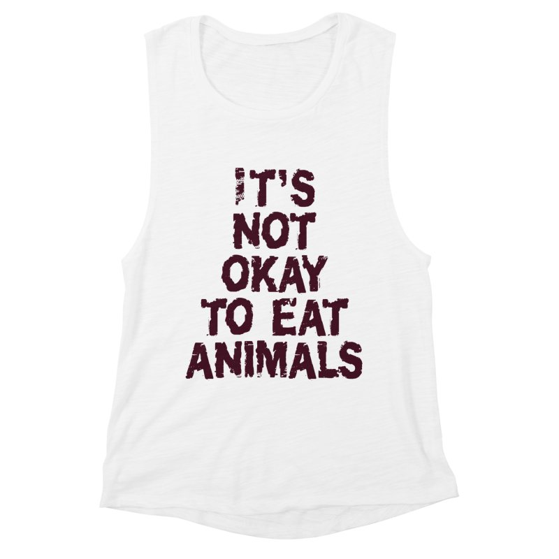 It's not okay to eat animals Women's Muscle Tank by Art From a Vegan Heart