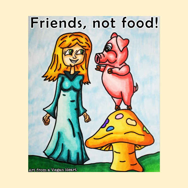 Friends Not Food by Art From a Vegan Heart
