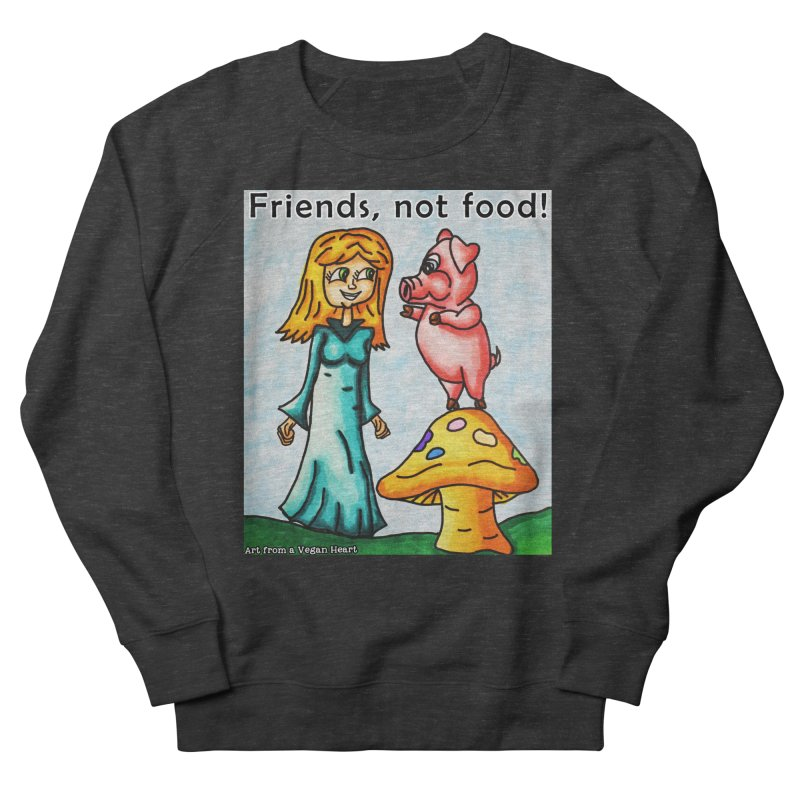Friends Not Food Women's French Terry Sweatshirt by Art From a Vegan Heart