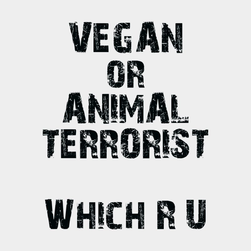 Vegan or Animal Terrorits: Which R U by Art From a Vegan Heart