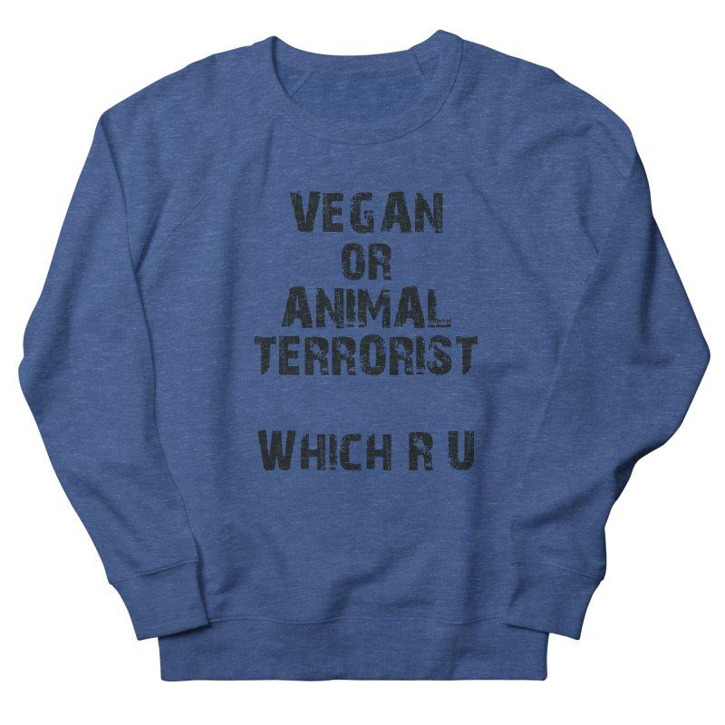 Vegan or Animal Terrorits: Which R U Women's French Terry Sweatshirt by Art From a Vegan Heart