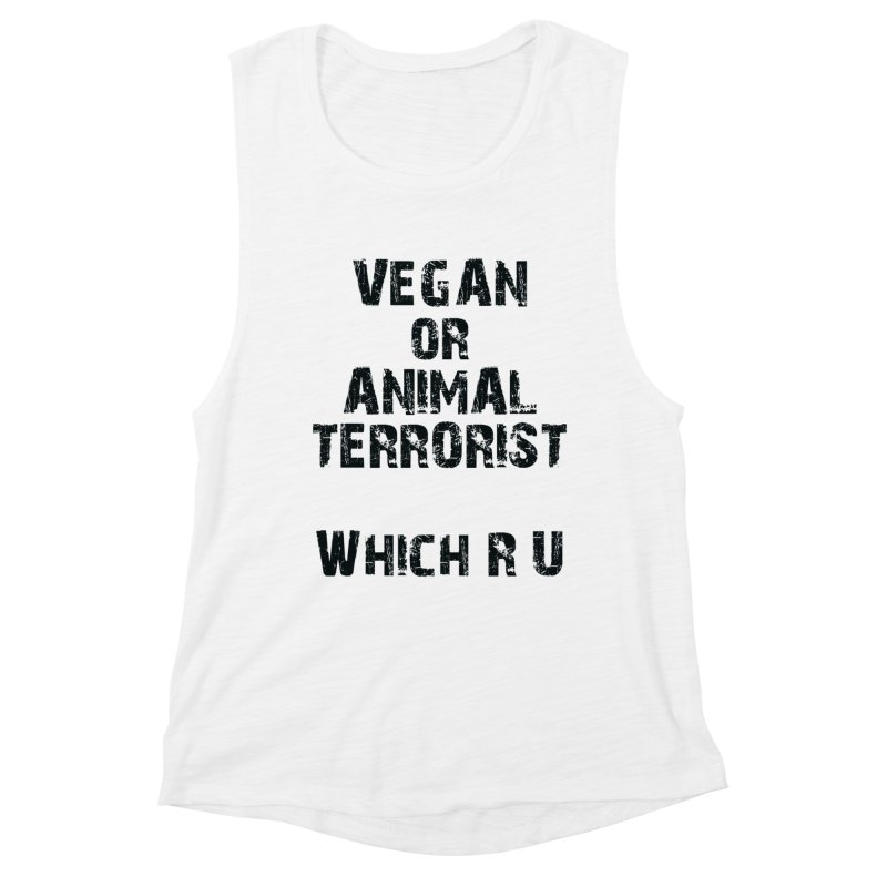 Vegan or Animal Terrorits: Which R U Women's Muscle Tank by Art From a Vegan Heart