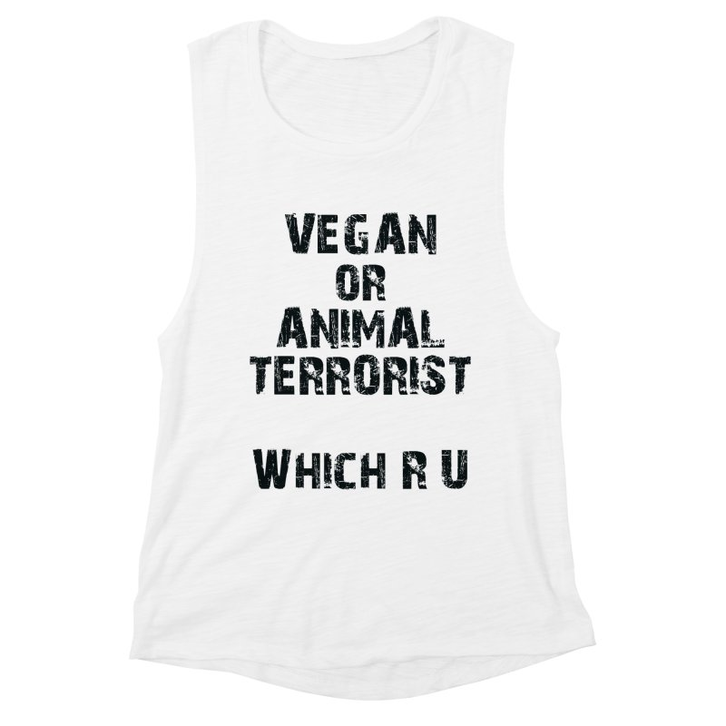 Vegan or Animal Terrorits: Which R U Women's Muscle Tank by Art From a Vegan Heart