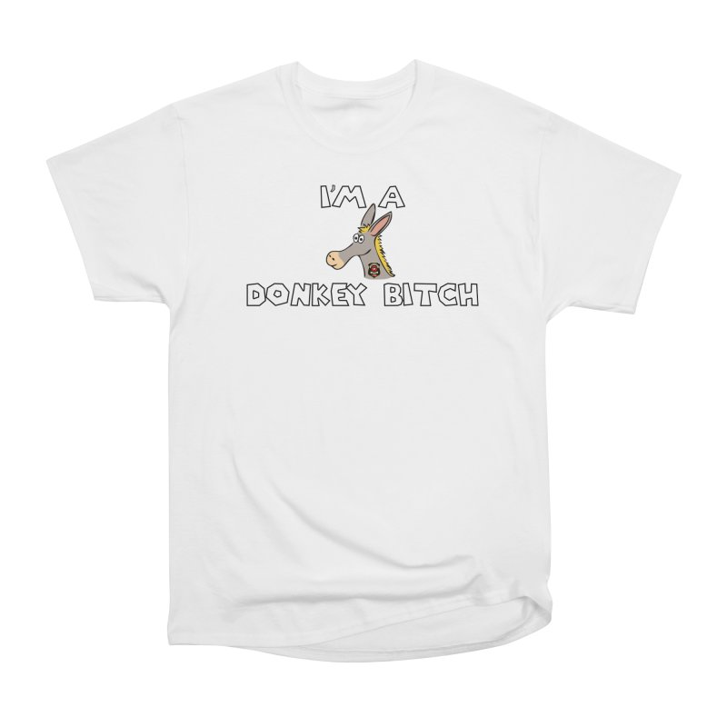I'm A Donkey Bitch Women's Heavyweight Unisex T-Shirt by Vegetable Police