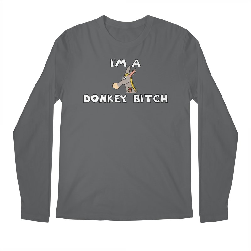 I'm A Donkey Bitch Men's Longsleeve T-Shirt by Vegetable Police