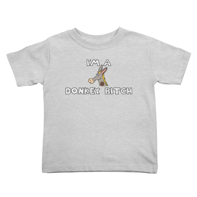 I'm A Donkey Bitch Kids Toddler T-Shirt by Vegetable Police