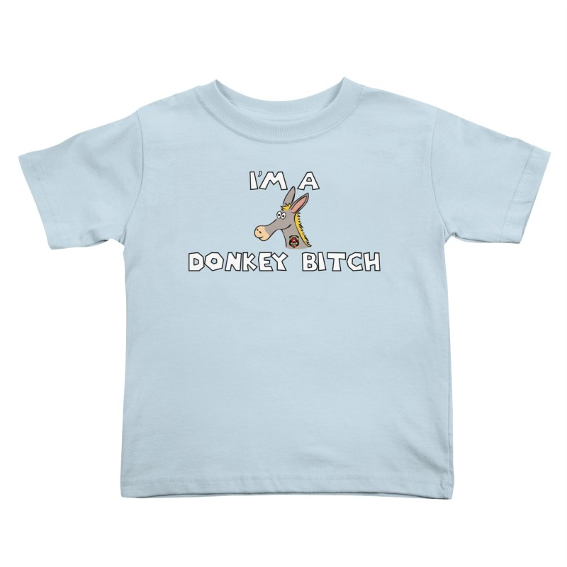I'm A Donkey Bitch Kids Toddler T-Shirt by Vegetable Conspiracies