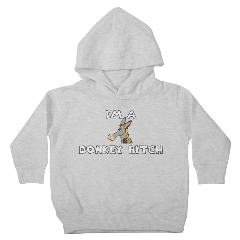 I'm A Donkey Bitch Kids Toddler Pullover Hoody by Vegetable Police