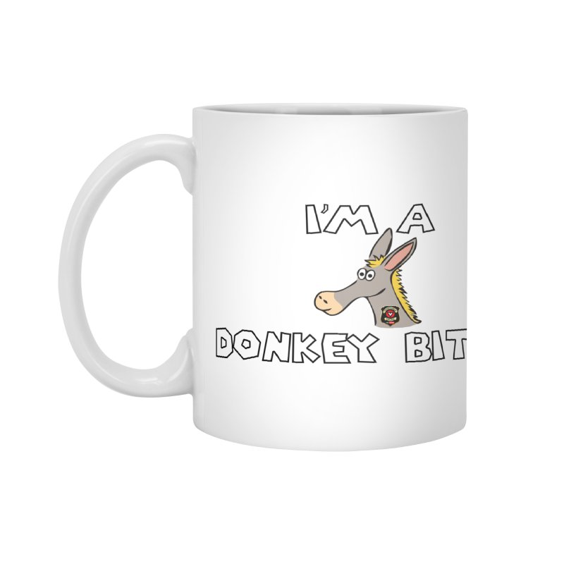 I'm A Donkey Bitch Accessories Mug by Vegetable Conspiracies