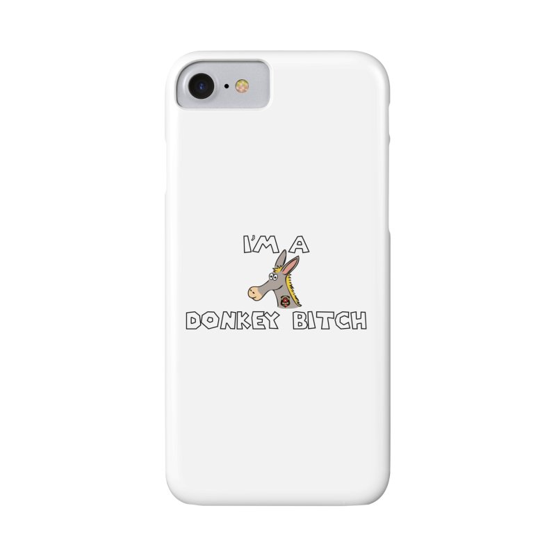 I'm A Donkey Bitch Accessories Phone Case by Vegetable Conspiracies
