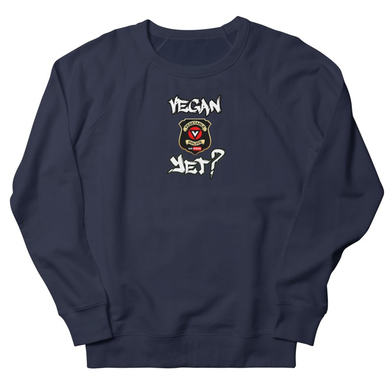 Vegan Yet? Women's French Terry Sweatshirt by Vegetable Police