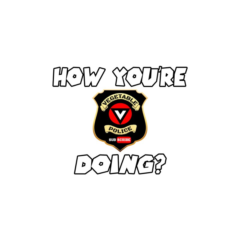 How You're Doing (badge edition) by Vegetable Police