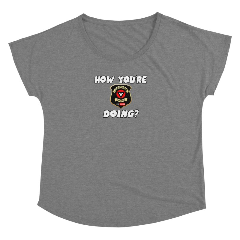 How You're Doing (badge edition) Women's Dolman Scoop Neck by Vegetable Police