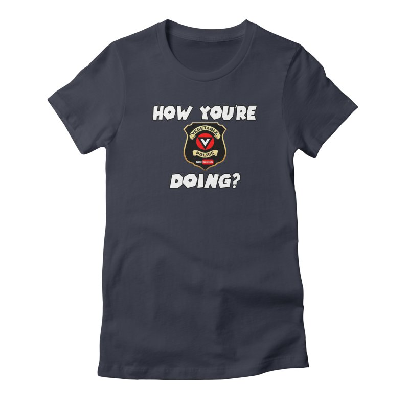 How You're Doing (badge edition) Women's Fitted T-Shirt by Vegetable Police