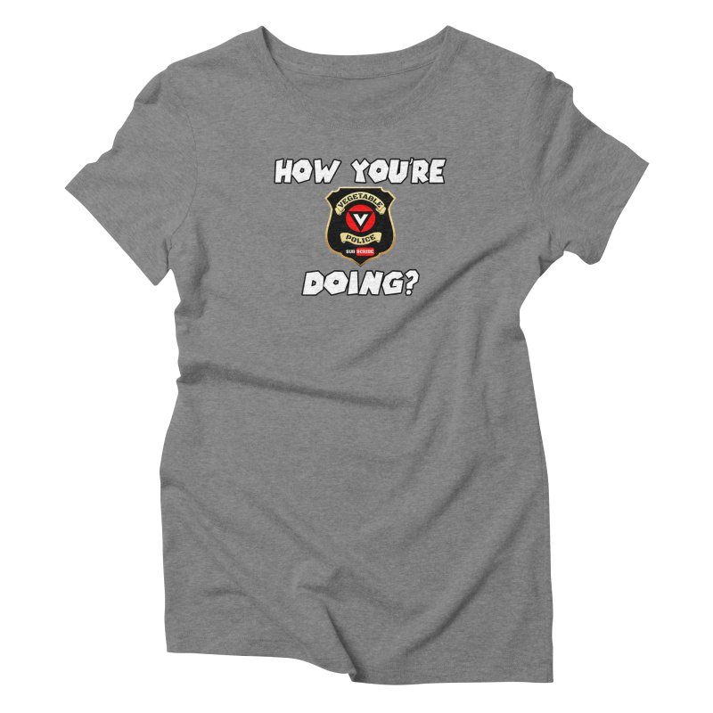 How You're Doing (badge edition) Women's  by Vegetable Police