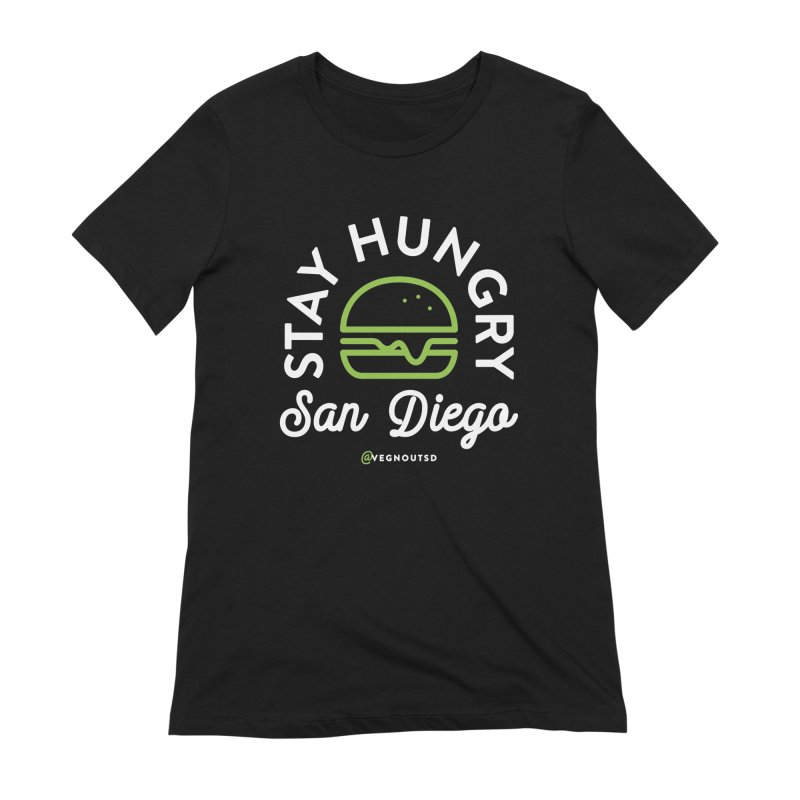 Stay Hungry Women's T-Shirt by Vegnout SD's Artist Shop