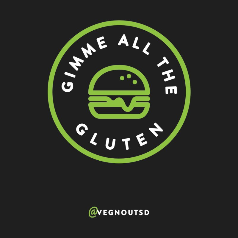 Gimme All The Gluten by Vegnout SD's Artist Shop