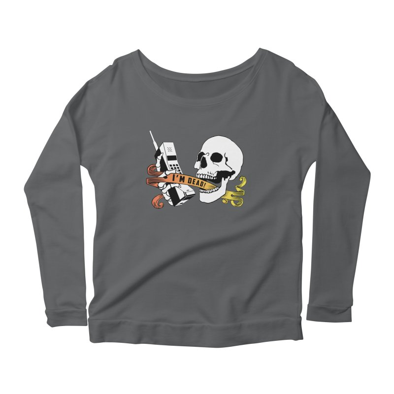 I'm Dead! Women's Scoop Neck Longsleeve T-Shirt by Verkstad