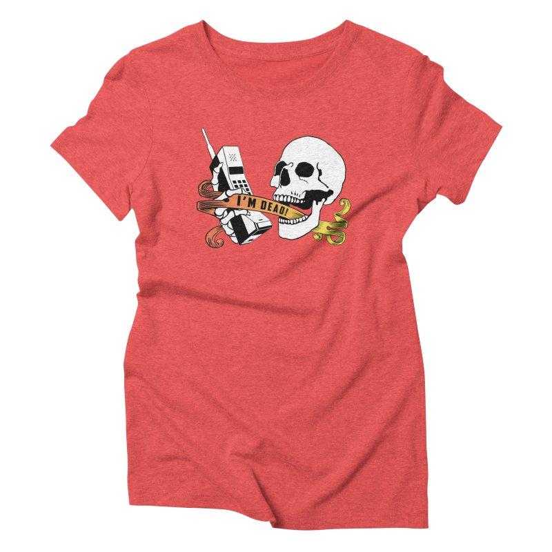 I'm Dead! Women's Triblend T-Shirt by Verkstad