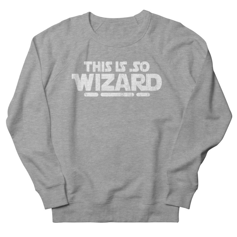 THIS IS SO WIZARD Women's French Terry Sweatshirt by Vertebrae33
