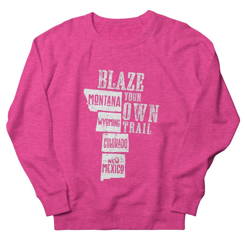 Blaze Your Own Trail Women's French Terry Sweatshirt by Vet Design's Shop