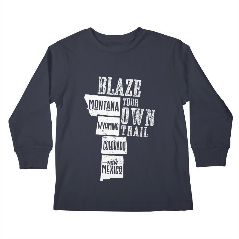 Blaze Your Own Trail Kids Longsleeve T-Shirt by Vet Design's Shop