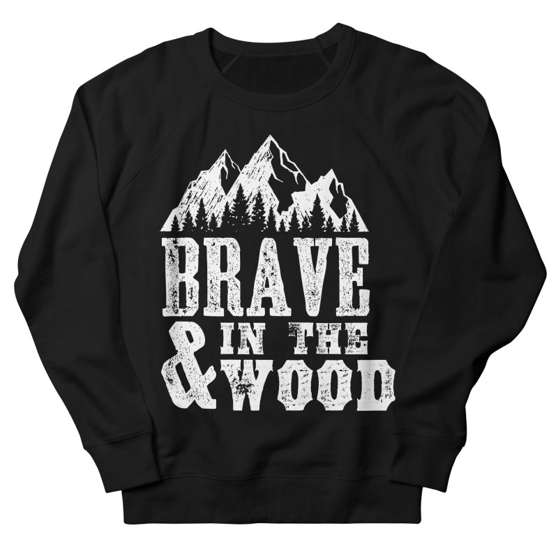 Brave and in the Wood Women's French Terry Sweatshirt by Vet Design's Shop
