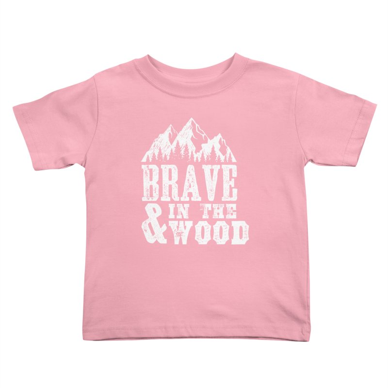 Brave and in the Wood Kids Toddler T-Shirt by Vet Design's Shop