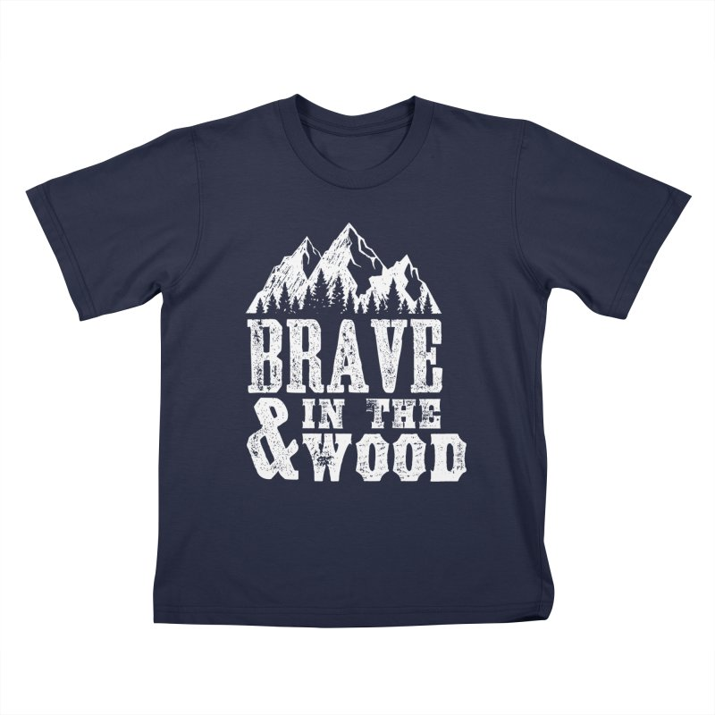 Brave and in the Wood Kids T-Shirt by Vet Design's Shop