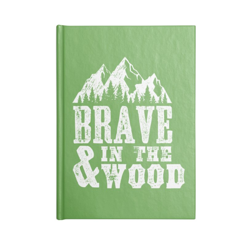 Brave and in the Wood Accessories Lined Journal Notebook by Vet Design's Shop