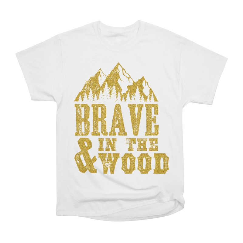 Brave and in the Wood - Gold Women's Heavyweight Unisex T-Shirt by Vet Design's Shop