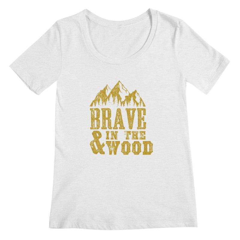 Brave and in the Wood - Gold Women's Regular Scoop Neck by Vet Design's Shop