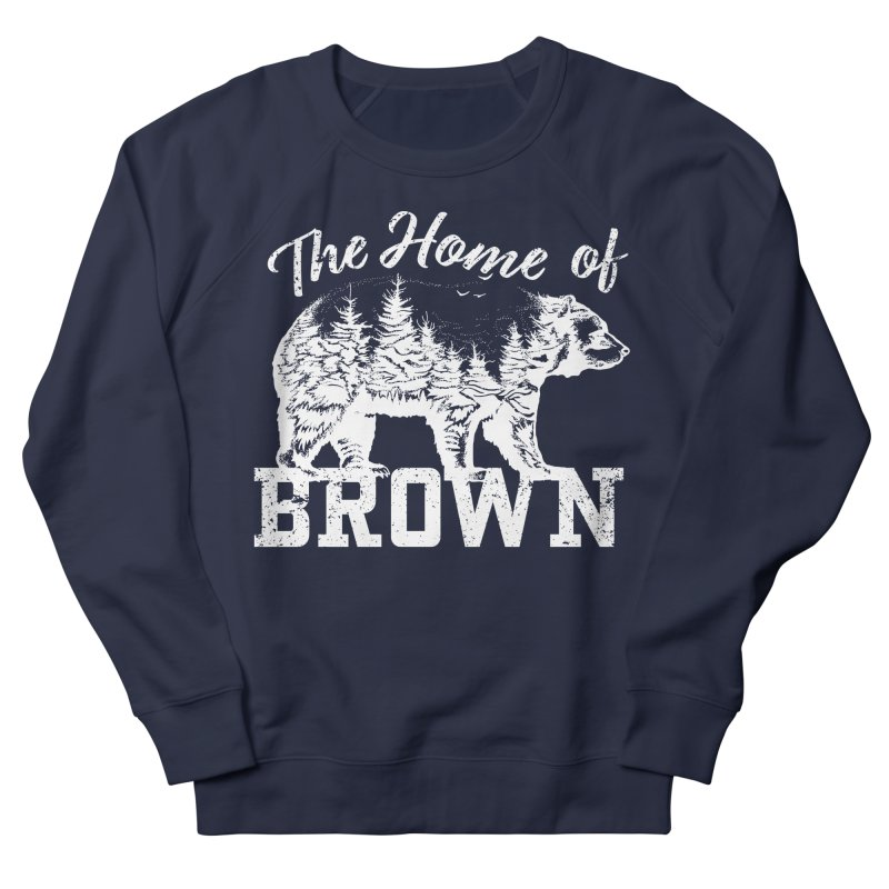 The Home of Brown Women's French Terry Sweatshirt by Vet Design's Shop