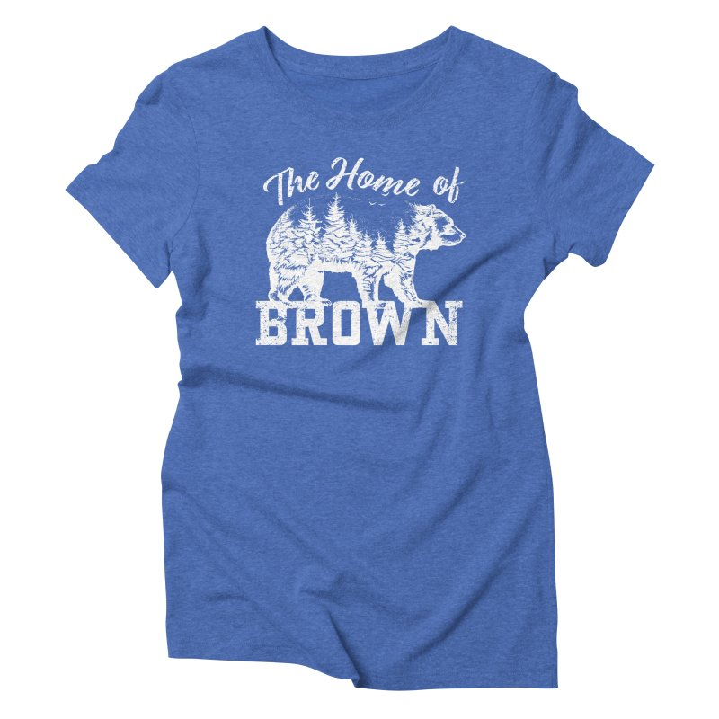 The Home of Brown Women's Triblend T-Shirt by Vet Design's Shop
