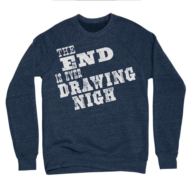 The End Is Ever Drawing Nigh Men's Sponge Fleece Sweatshirt by Vet Design's Shop